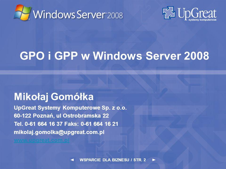WSPARCIE DLA BIZNESU / STR. 2 Mikołaj Gomółka UpGreat Systemy Komputerowe Sp. z o.o. 60-122 Poznań, ul Ostrobramska 22 Tel. 0-61 664 16 37 Faks: 0-61