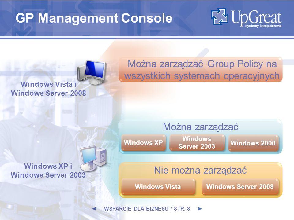 Można zarządzać Group Policy na wszystkich systemach operacyjnych Windows Vista i Windows Server 2008 Windows XP i Windows Server 2003 Można zarządzać