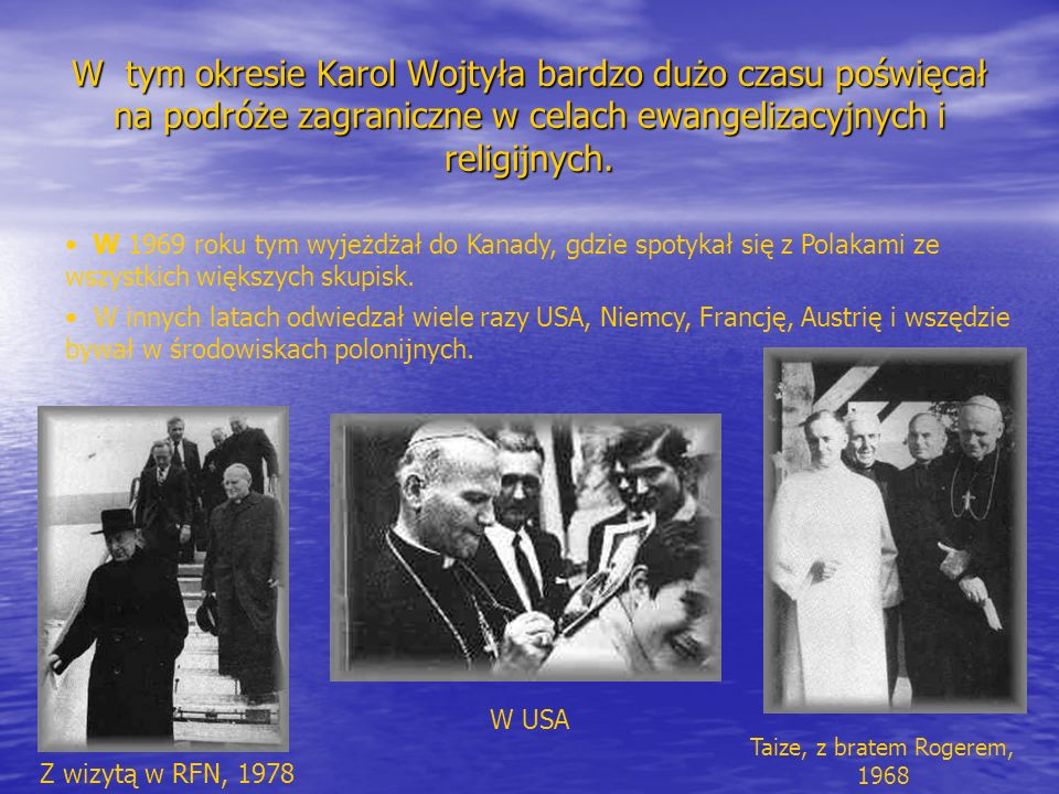 W tym okresie Karol Wojtyła bardzo dużo czasu poświęcał na podróże zagraniczne w celach ewangelizacyjnych i religijnych. W 1969 roku tym wyjeżdżał do