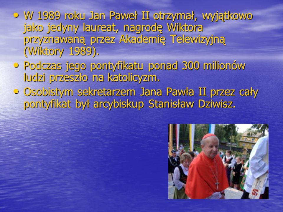 W 1989 roku Jan Paweł II otrzymał, wyjątkowo jako jedyny laureat, nagrodę Wiktora przyznawaną przez Akademię Telewizyjną (Wiktory 1989). W 1989 roku J