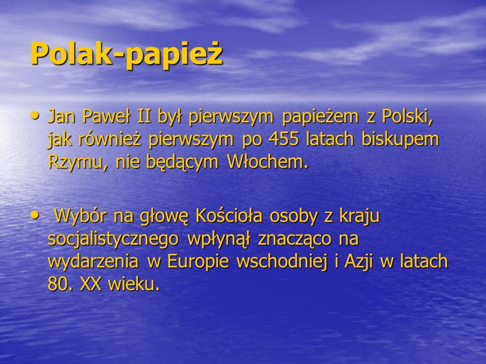 Polak-papież Jan Paweł II był pierwszym papieżem z Polski, jak również pierwszym po 455 latach biskupem Rzymu, nie będącym Włochem. Jan Paweł II był p