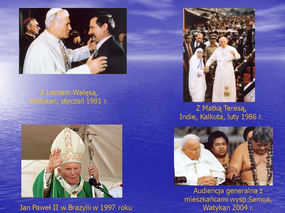 Jan Paweł II w Brazylii w 1997 roku Z Lechem Wałęsą, Watykan, styczeń 1981 r. Z Matką Teresą, Indie, Kalkuta, luty 1986 r. Audiencja generalna z miesz