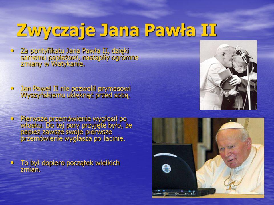 Zwyczaje Jana Pawła II Za pontyfikatu Jana Pawła II, dzięki samemu papieżowi, nastąpiły ogromne zmiany w Watykanie. Za pontyfikatu Jana Pawła II, dzię