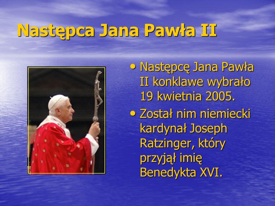 Następca Jana Pawła II Następcę Jana Pawła II konklawe wybrało 19 kwietnia 2005. Następcę Jana Pawła II konklawe wybrało 19 kwietnia 2005. Został nim