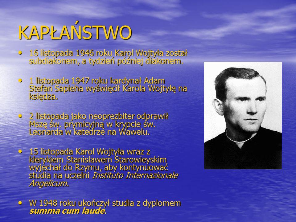 KAPŁAŃSTWO 16 listopada 1946 roku Karol Wojtyła został subdiakonem, a tydzień później diakonem. 16 listopada 1946 roku Karol Wojtyła został subdiakone