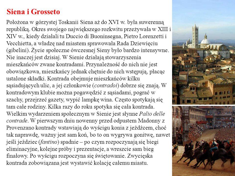 Siena i Grosseto Położona w górzystej Toskanii Siena aż do XVI w. była suwerenną republiką. Okres swojego największego rozkwitu przeżywała w XIII i XI