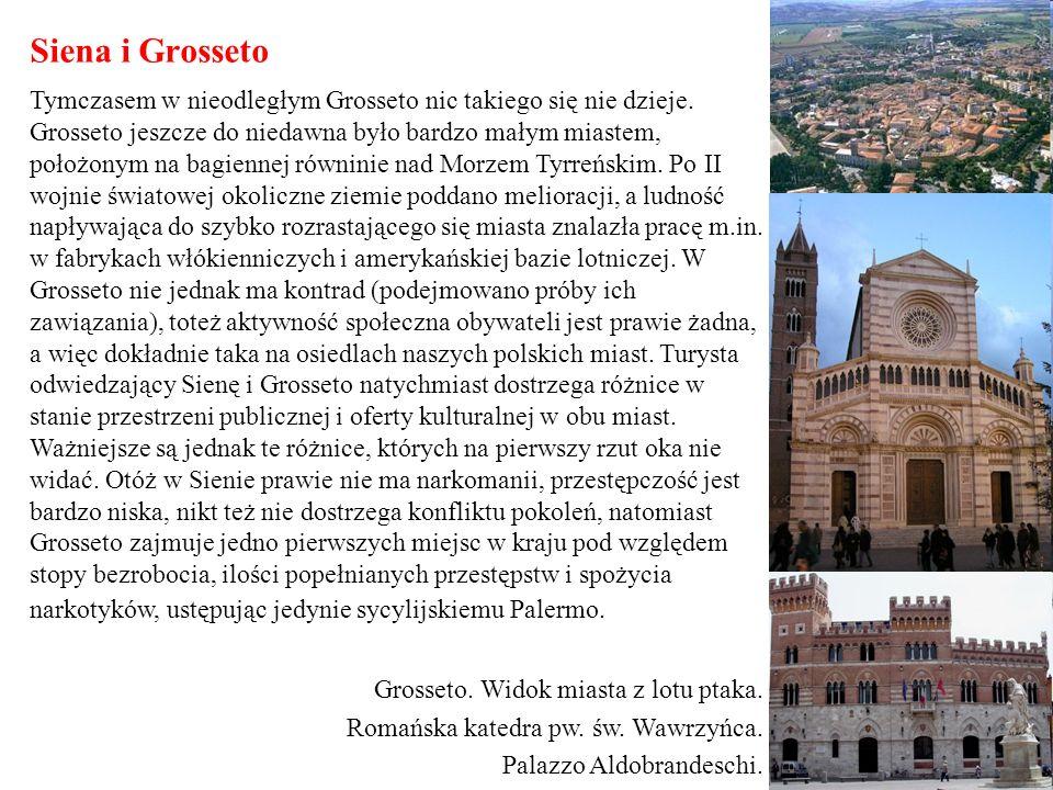 Siena i Grosseto Tymczasem w nieodległym Grosseto nic takiego się nie dzieje. Grosseto jeszcze do niedawna było bardzo małym miastem, położonym na bag