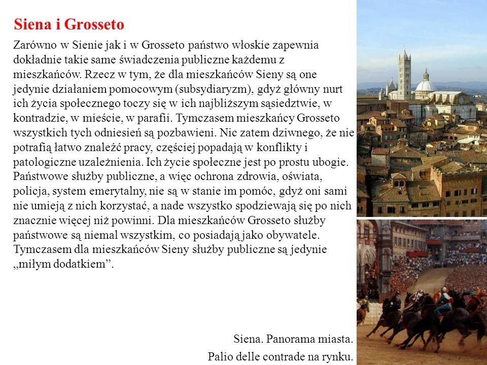 Siena i Grosseto Zarówno w Sienie jak i w Grosseto państwo włoskie zapewnia dokładnie takie same świadczenia publiczne każdemu z mieszkańców. Rzecz w
