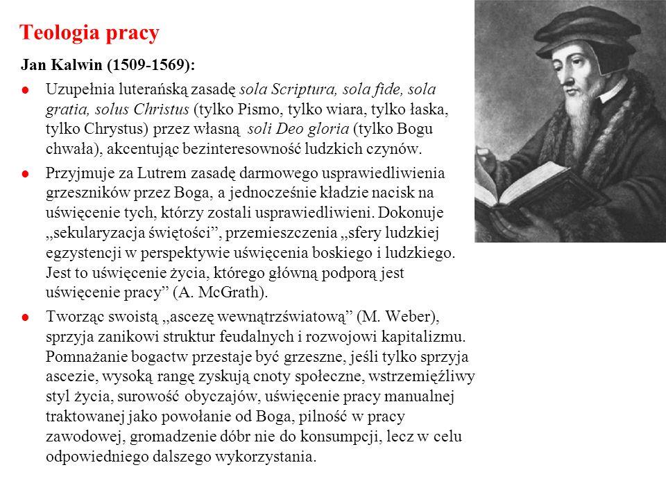 Teologia pracy Jan Kalwin (1509-1569): Uzupełnia luterańską zasadę sola Scriptura, sola fide, sola gratia, solus Christus (tylko Pismo, tylko wiara, t