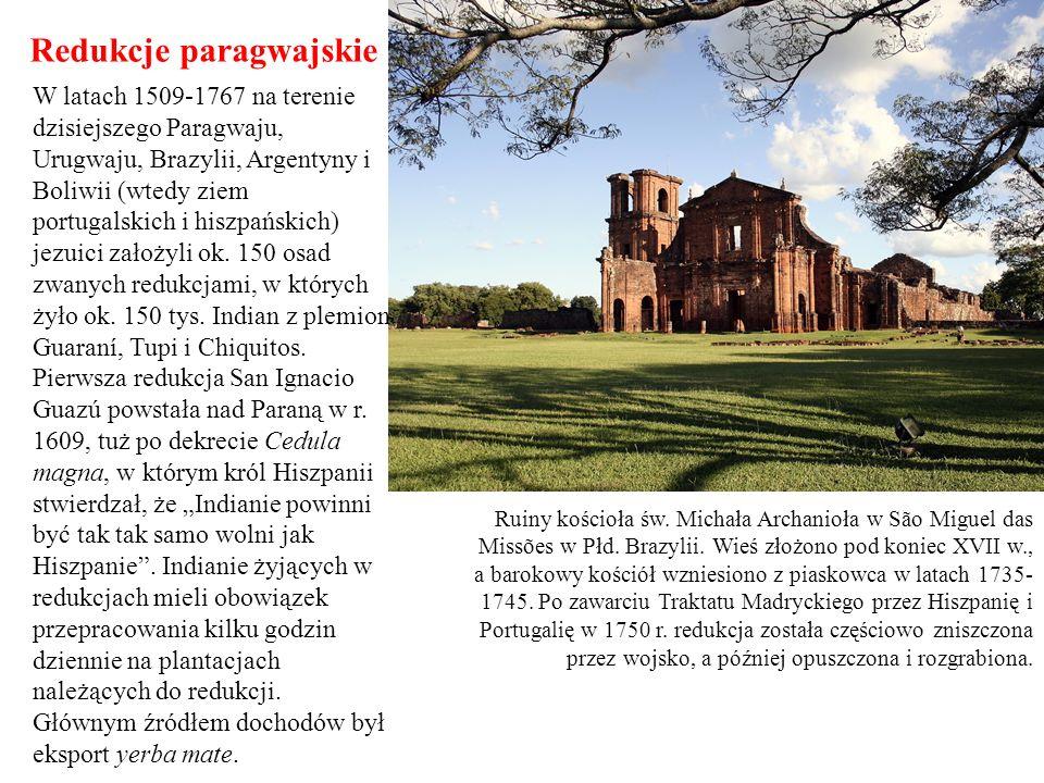 Redukcje paragwajskie W latach 1509-1767 na terenie dzisiejszego Paragwaju, Urugwaju, Brazylii, Argentyny i Boliwii (wtedy ziem portugalskich i hiszpa