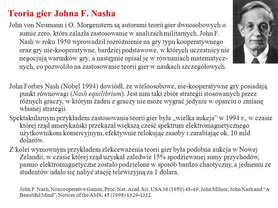 Teoria gier Johna F. Nasha John von Neumann i O. Morgenstern są autorami teorii gier dwuosobowych o sumie zero, która zalazła zastosowanie w analizach