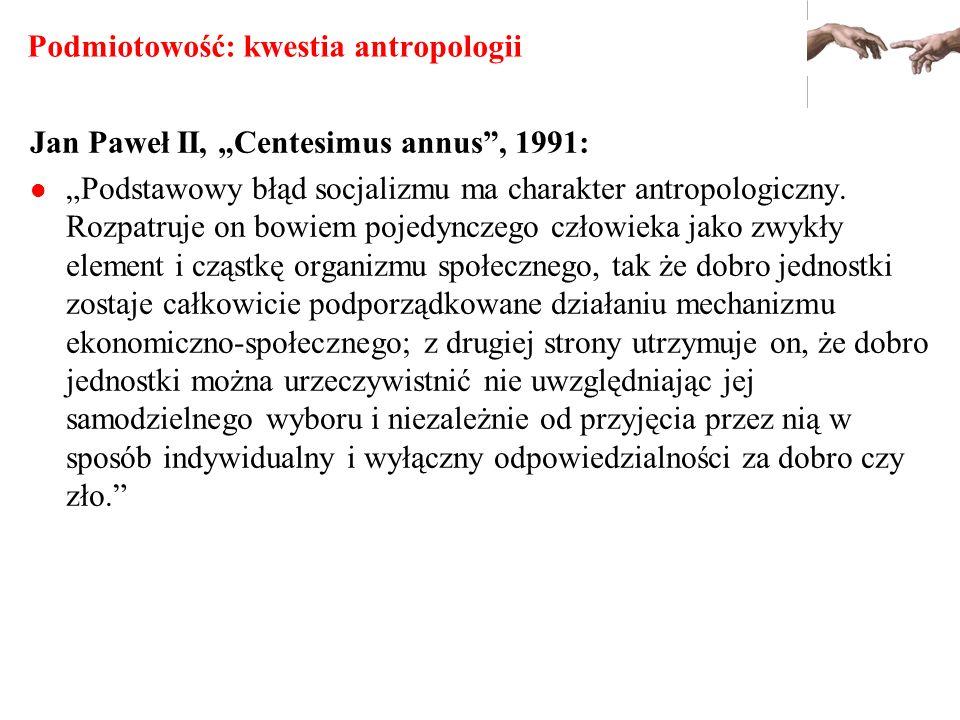Podmiotowość: kwestia antropologii Jan Paweł II, Centesimus annus, 1991: Podstawowy błąd socjalizmu ma charakter antropologiczny. Rozpatruje on bowiem