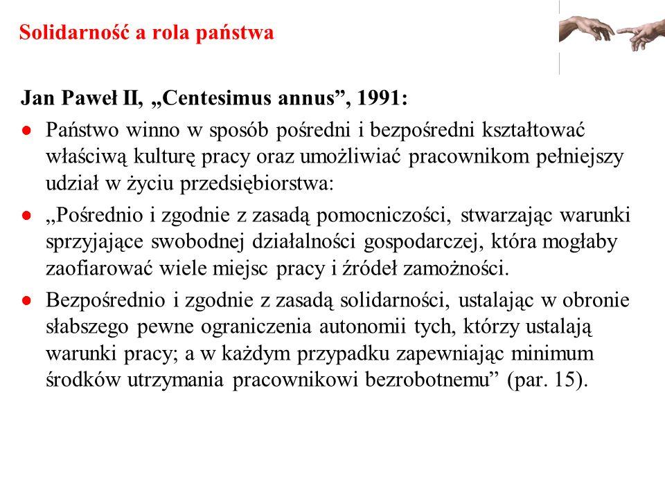 Solidarność a rola państwa Jan Paweł II, Centesimus annus, 1991: Państwo winno w sposób pośredni i bezpośredni kształtować właściwą kulturę pracy oraz
