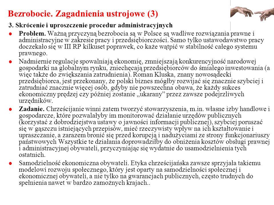 Bezrobocie. Zagadnienia ustrojowe (3) 3. Skrócenie i uproszczenie procedur administracyjnych Problem. Ważną przyczyną bezrobocia są w Polsce są wadliw