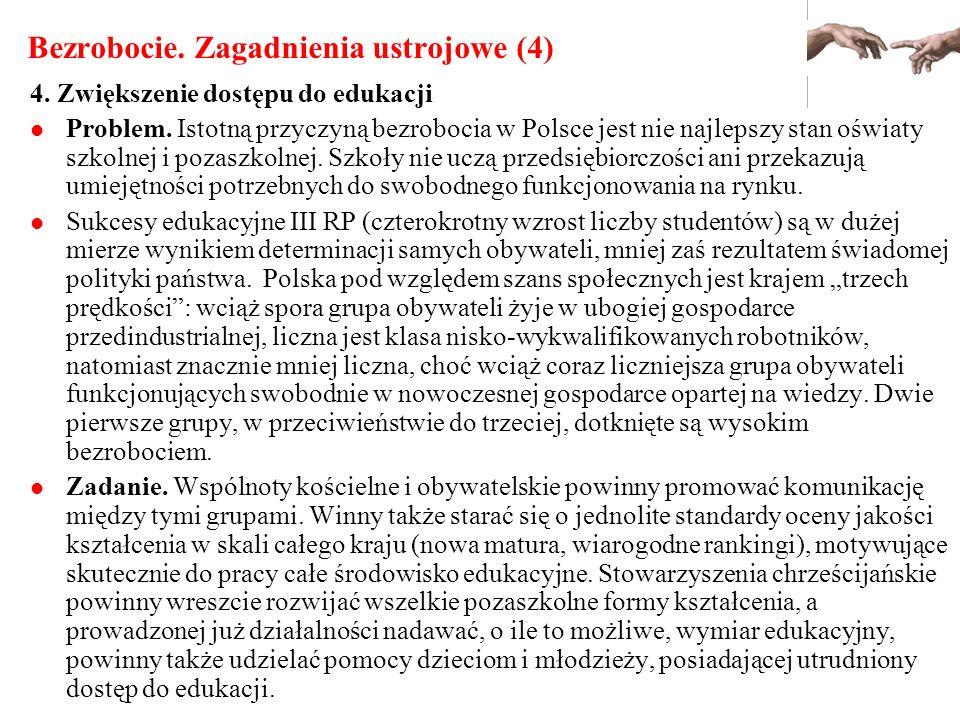 Bezrobocie. Zagadnienia ustrojowe (4) 4. Zwiększenie dostępu do edukacji Problem. Istotną przyczyną bezrobocia w Polsce jest nie najlepszy stan oświat