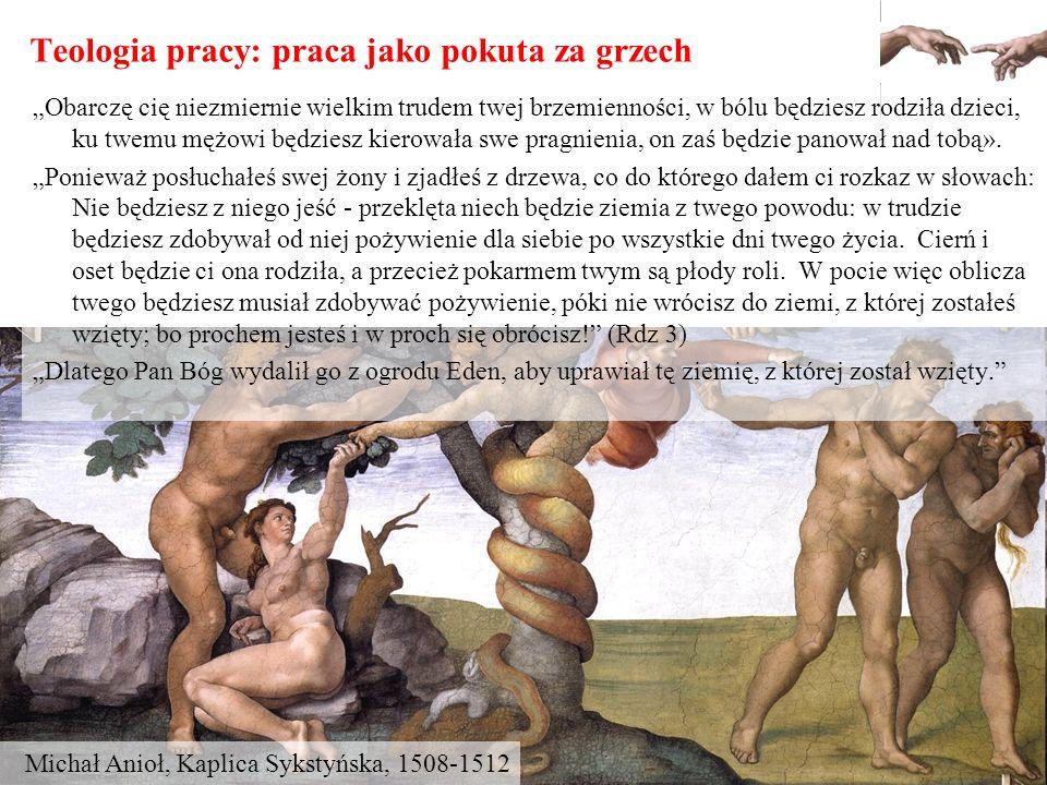 Teologia pracy: praca jako pokuta za grzech Michał Anioł, Kaplica Sykstyńska, 1508-1512 Obarczę cię niezmiernie wielkim trudem twej brzemienności, w b