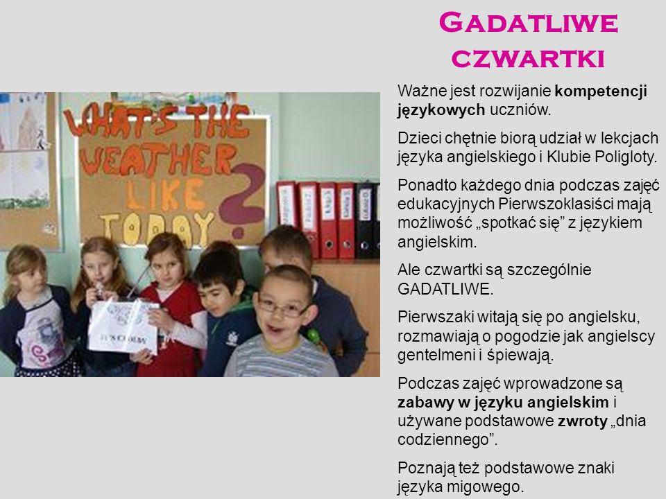 Gadatliwe czwartki Ważne jest rozwijanie kompetencji językowych uczniów. Dzieci chętnie biorą udział w lekcjach języka angielskiego i Klubie Poligloty