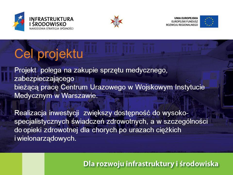 Beneficjent Projektu Beneficjentem projektu jest Wojskowy Instytut Medyczny w Warszawie Beneficjentem końcowym projektu są pacjenci urazowi z obrażeniami wielonarządowymi z miasta stołecznego Warszawy oraz z Mazowsza – ofiary wypadków drogowych, katastrof budowlanych oraz katastrof naturalnych.