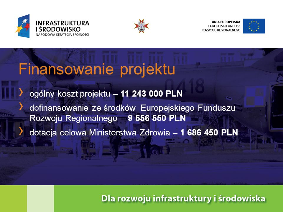 Finansowanie projektu ogólny koszt projektu – 11 243 000 PLN dofinansowanie ze środków Europejskiego Funduszu Rozwoju Regionalnego – 9 556 550 PLN dot