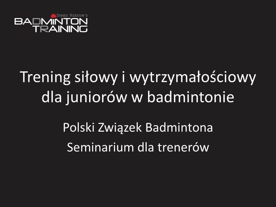 Trening siłowy i wytrzymałościowy dla juniorów w badmintonie Polski Związek Badmintona Seminarium dla trenerów