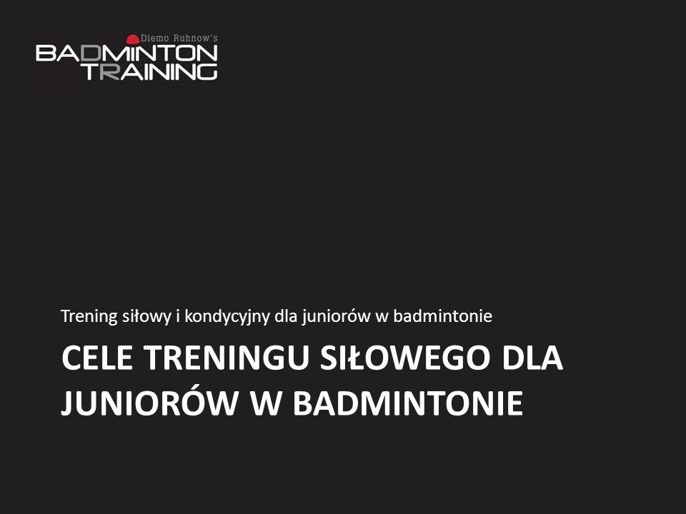 CELE TRENINGU SIŁOWEGO DLA JUNIORÓW W BADMINTONIE Trening siłowy i kondycyjny dla juniorów w badmintonie