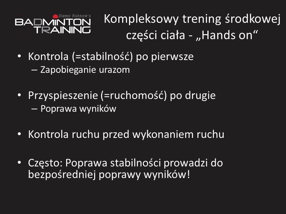 Kompleksowy trening środkowej części ciała - Hands on Kontrola (=stabilność) po pierwsze – Zapobieganie urazom Przyspieszenie (=ruchomość) po drugie –