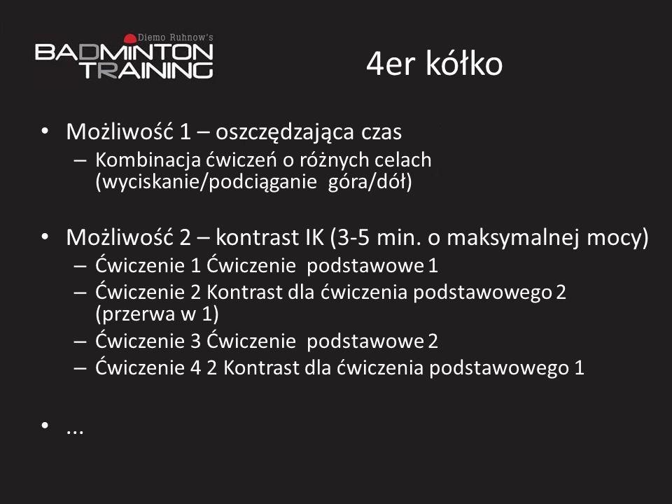 4er kółko Możliwość 1 – oszczędzająca czas – Kombinacja ćwiczeń o różnych celach (wyciskanie/podciąganie góra/dół) Możliwość 2 – kontrast IK (3-5 min.