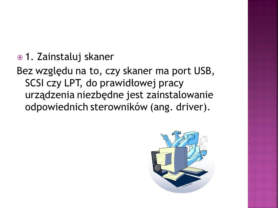 1. Zainstaluj skaner Bez względu na to, czy skaner ma port USB, SCSI czy LPT, do prawidłowej pracy urządzenia niezbędne jest zainstalowanie odpowiedni