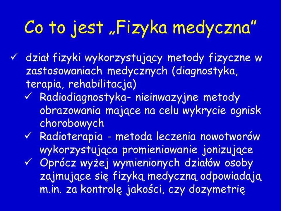 http://fizykamedyczna.fuw.edu.p W październiku 2009 roku otworzyliśmy na Wydziale Fizyki UW nowy kierunek Zastosowania Fizyki w Biologii i Medycynie N