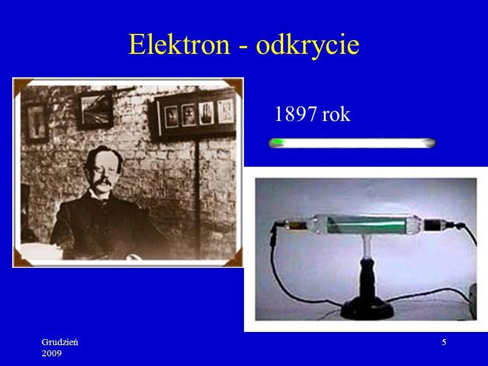Grudzień 2009 5 Elektron - odkrycie 1897 rok