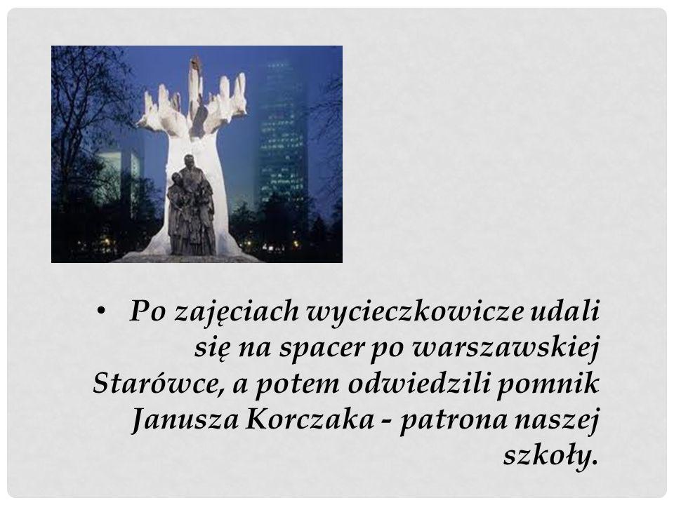 Po zajęciach wycieczkowicze udali się na spacer po warszawskiej Starówce, a potem odwiedzili pomnik Janusza Korczaka - patrona naszej szkoły.