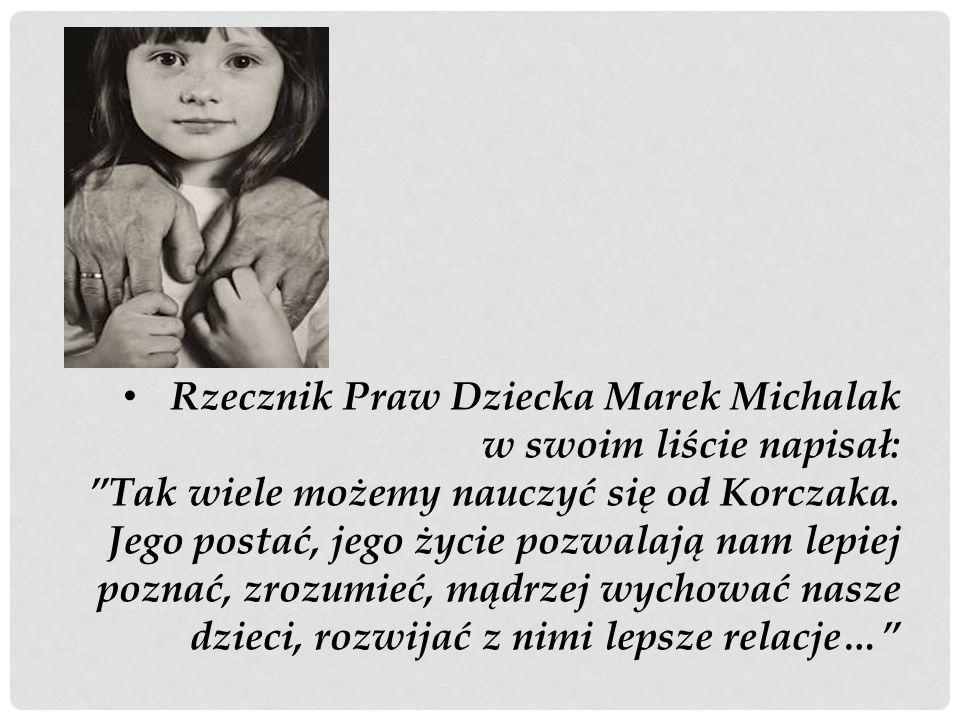 Rzecznik Praw Dziecka Marek Michalak w swoim liście napisał: Tak wiele możemy nauczyć się od Korczaka. Jego postać, jego życie pozwalają nam lepiej po