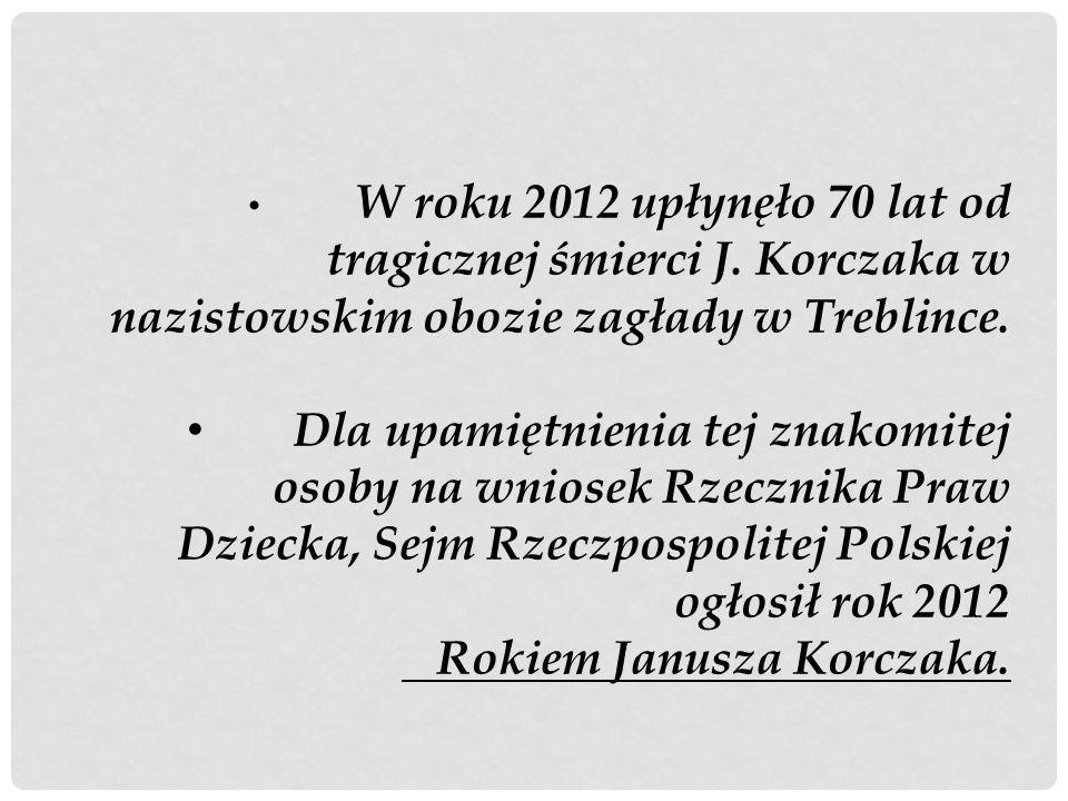 W roku 2012 upłynęło 70 lat od tragicznej śmierci J. Korczaka w nazistowskim obozie zagłady w Treblince. Dla upamiętnienia tej znakomitej osoby na wni