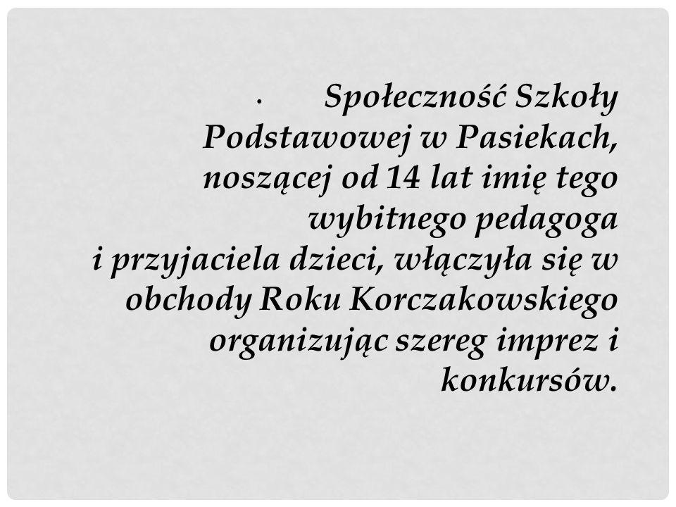 Społeczność Szkoły Podstawowej w Pasiekach, noszącej od 14 lat imię tego wybitnego pedagoga i przyjaciela dzieci, włączyła się w obchody Roku Korczako