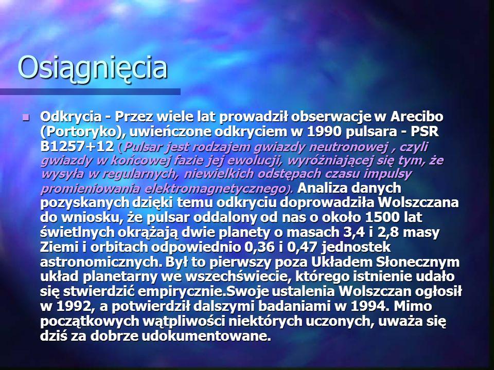 Osiągnięcia Odkrycia - Przez wiele lat prowadził obserwacje w Arecibo (Portoryko), uwieńczone odkryciem w 1990 pulsara - PSR B1257+12 ( Pulsar jest ro