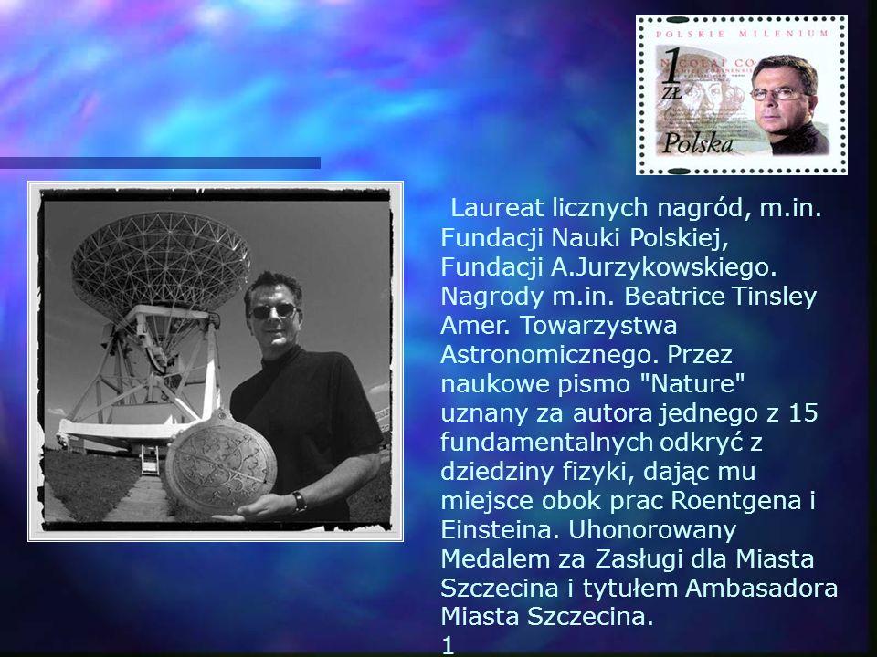 Laureat licznych nagród, m.in. Fundacji Nauki Polskiej, Fundacji A.Jurzykowskiego. Nagrody m.in. Beatrice Tinsley Amer. Towarzystwa Astronomicznego. P