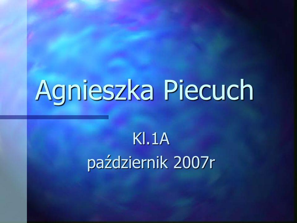 Agnieszka Piecuch Kl.1A październik 2007r