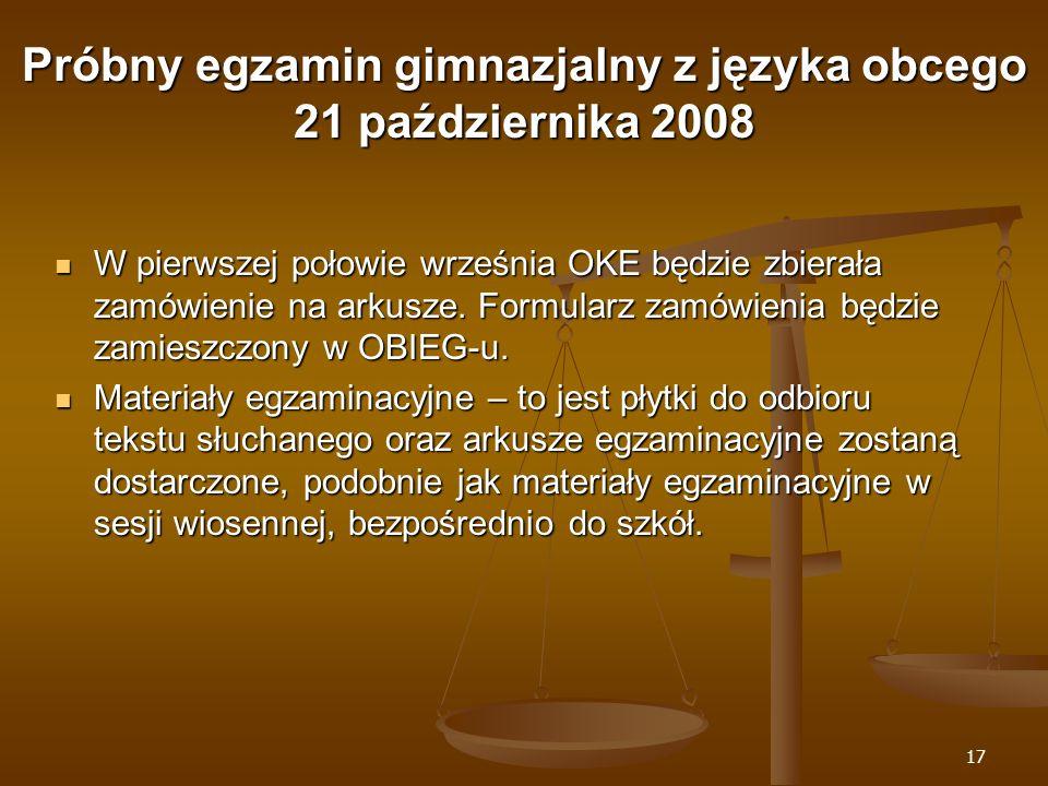 17 Próbny egzamin gimnazjalny z języka obcego 21 października 2008 W pierwszej połowie września OKE będzie zbierała zamówienie na arkusze.