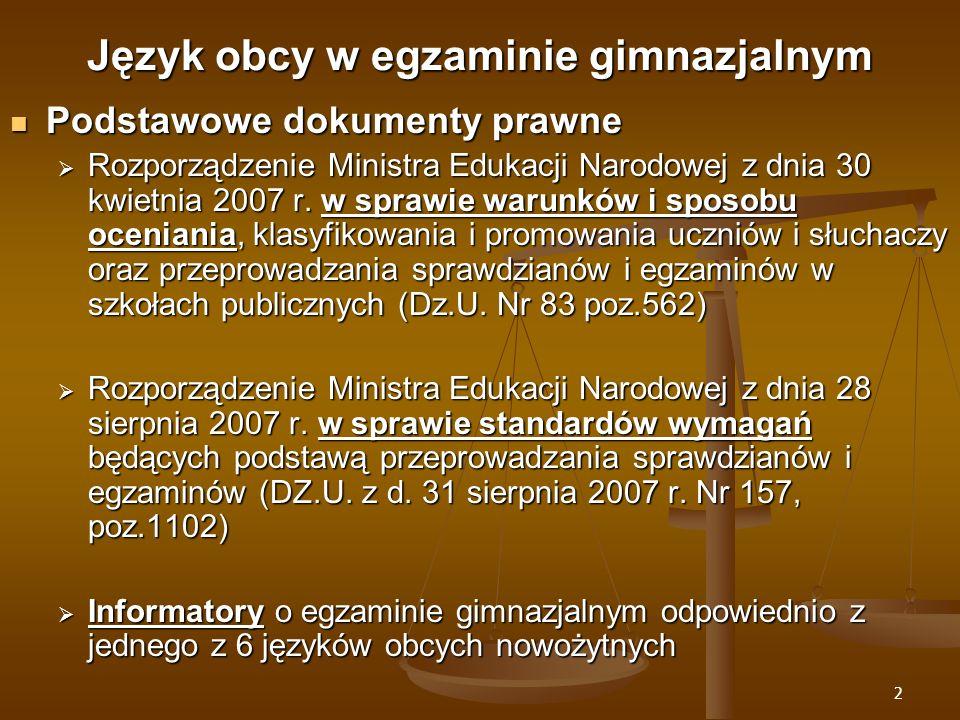 2 Język obcy w egzaminie gimnazjalnym Podstawowe dokumenty prawne Podstawowe dokumenty prawne Rozporządzenie Ministra Edukacji Narodowej z dnia 30 kwietnia 2007 r.