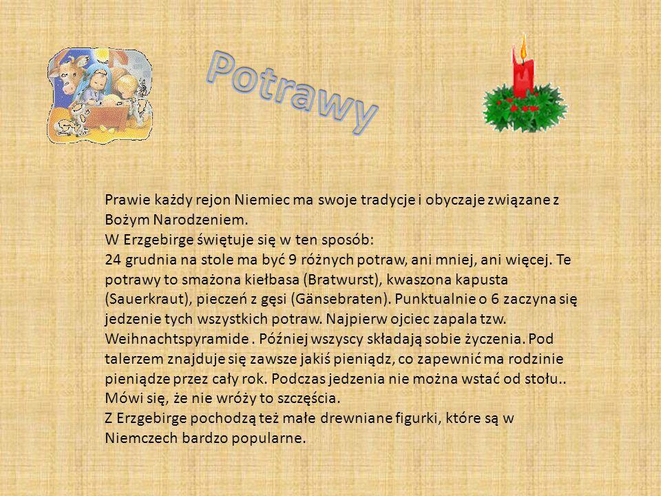 Prawie każdy rejon Niemiec ma swoje tradycje i obyczaje związane z Bożym Narodzeniem. W Erzgebirge świętuje się w ten sposób: 24 grudnia na stole ma b
