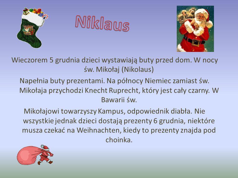 Wieczorem 5 grudnia dzieci wystawiają buty przed dom. W nocy św. Mikołaj (Nikolaus) Napełnia buty prezentami. Na północy Niemiec zamiast św. Mikołaja