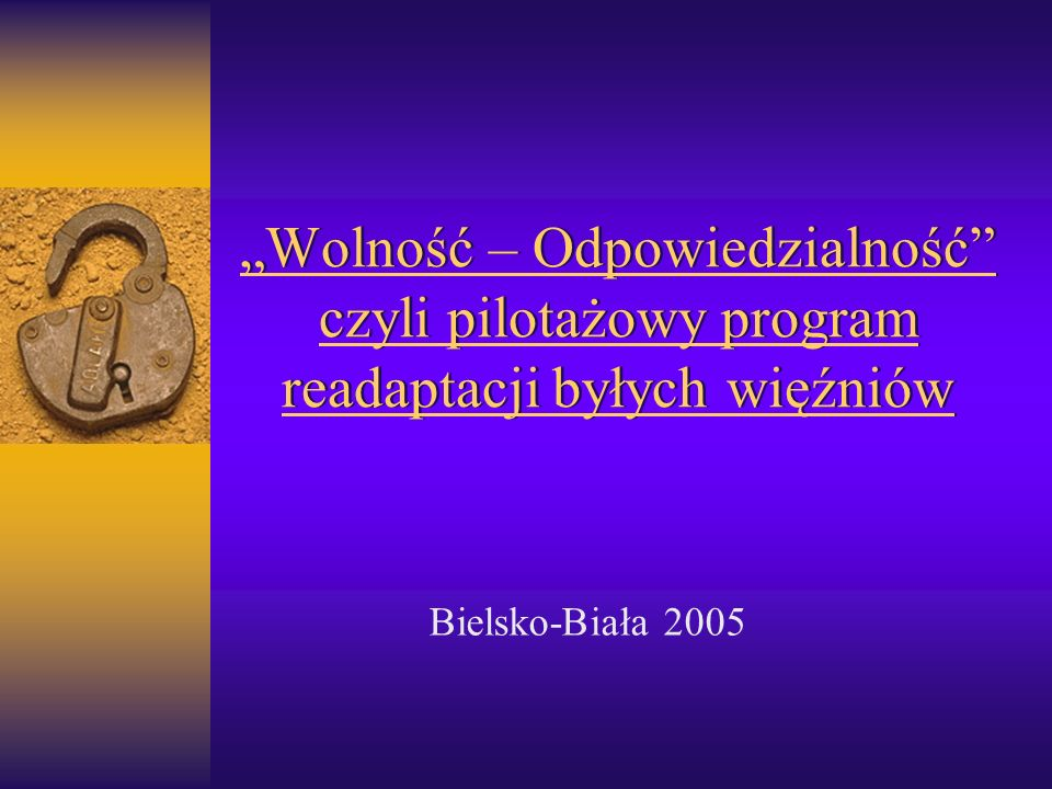 Wolność – Odpowiedzialność czyli pilotażowy program readaptacji byłych więźniów Bielsko-Biała 2005