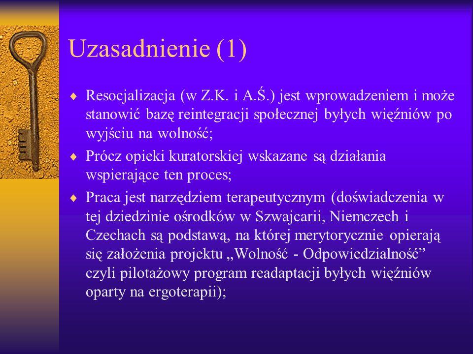 Uzasadnienie (1) Resocjalizacja (w Z.K. i A.Ś.) jest wprowadzeniem i może stanowić bazę reintegracji społecznej byłych więźniów po wyjściu na wolność;