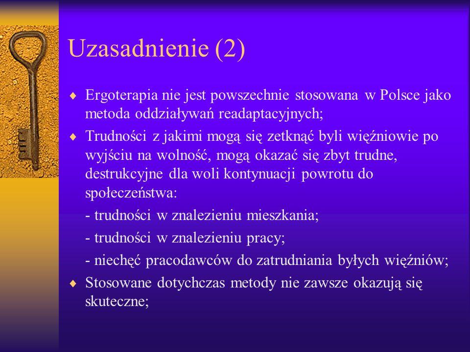 Uzasadnienie (2) Ergoterapia nie jest powszechnie stosowana w Polsce jako metoda oddziaływań readaptacyjnych; Trudności z jakimi mogą się zetknąć byli