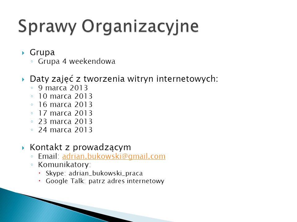 Grupa Grupa 4 weekendowa Daty zajęć z tworzenia witryn internetowych: 9 marca 2013 10 marca 2013 16 marca 2013 17 marca 2013 23 marca 2013 24 marca 20