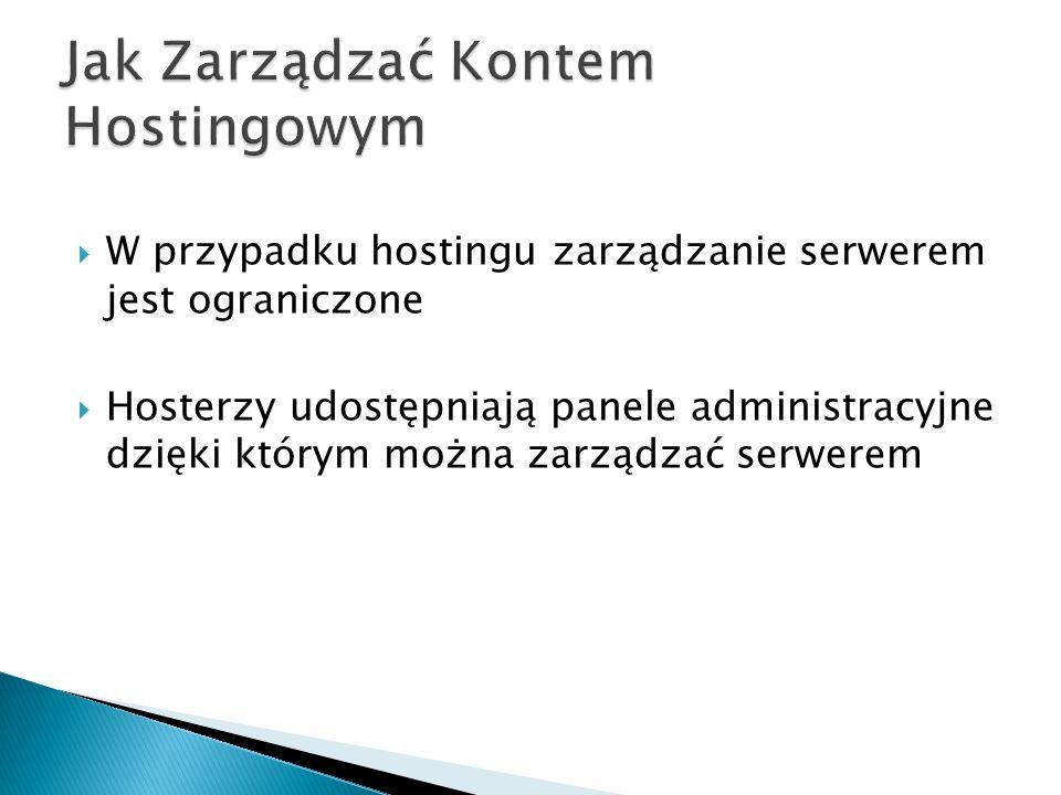 W przypadku hostingu zarządzanie serwerem jest ograniczone Hosterzy udostępniają panele administracyjne dzięki którym można zarządzać serwerem