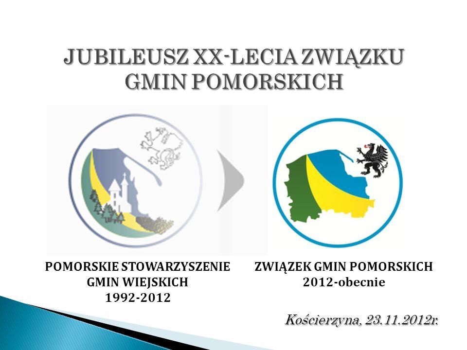 Kościerzyna, 23.11.2012r. POMORSKIE STOWARZYSZENIE GMIN WIEJSKICH 1992-2012 ZWIĄZEK GMIN POMORSKICH 2012-obecnie