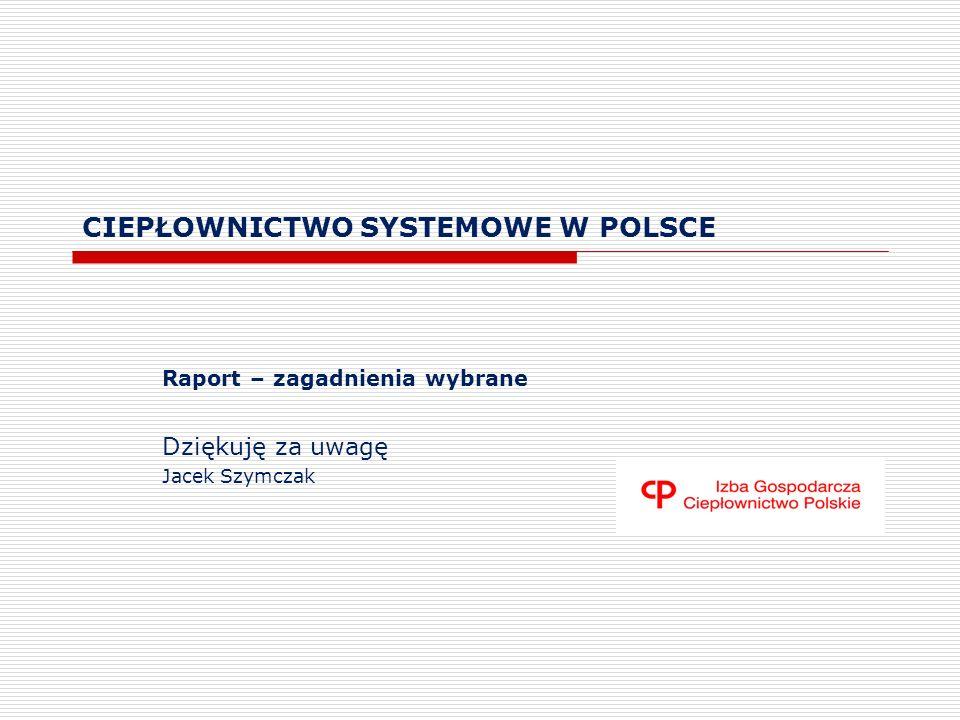 CIEPŁOWNICTWO SYSTEMOWE W POLSCE Raport – zagadnienia wybrane Dziękuję za uwagę Jacek Szymczak