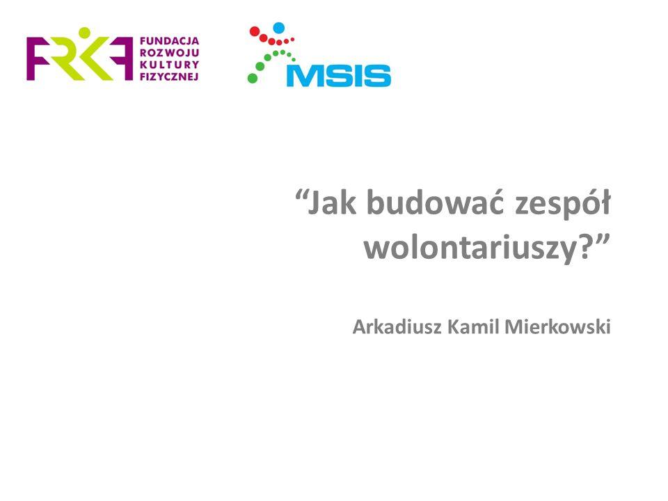 Jak budować zespół wolontariuszy Arkadiusz Kamil Mierkowski