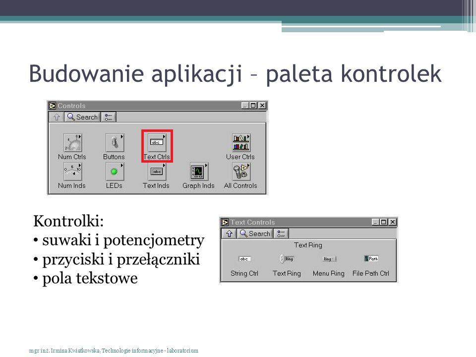 Budowanie aplikacji – paleta kontrolek mgr inż. Irmina Kwiatkowska, Technologie informacyjne - laboratorium Kontrolki: suwaki i potencjometry przycisk